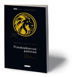 """Mariana Mazzucato, """"Przedsiębiorcze państwo"""", Wydawnictwo Heterodox, Poznań 2016"""