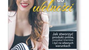 """Magdalena Pawłowska, """"Jedna kampania do wolności. Jak stworzyć produkt online, pozyskać klientów i żyć na własnych warunkach"""", Helion/OnePress, Gliwice 2018"""