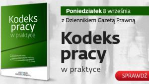 Kodeks pracy w praktyce z Dziennikiem Gazetą Prawną 8 września