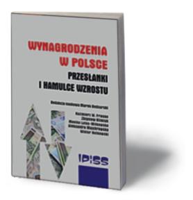 """Marek Bednarski (red.), """"Wynagrodzenia w Polsce. Przesłanki i hamulce wzrostu"""", Instytut Pracy i Spraw Socjalnych, Warszawa 2016"""