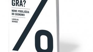 """Ladislau Dowbor, """"Co to za gra? Nowe podejścia do ekonomii"""", Książka i Prasa, Warszawa 2017"""