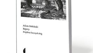 """Adam Robiński, """"Hajstry. Krajobraz bocznych dróg"""", Czarne 2017"""