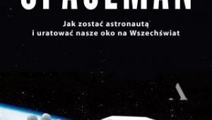 """""""Spaceman. Jak zostać astronautą i uratować nasze okno na Wszechświat?"""